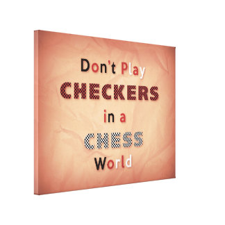 Don't Play Checkers in a Chess World Canvas