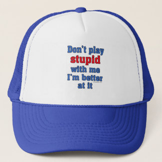 Don't Play Stupid With Me Hat