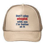 Don't play stupid with me, I'm better at it Trucker Hat