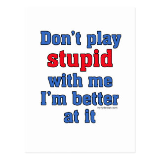 Don't play stupid with me, I'm better at it Postcard