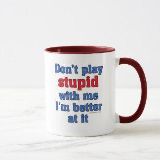 Don't Play Stupid With Me Mug