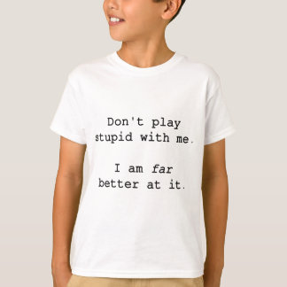 Don't Play Stupid With Me T-Shirt