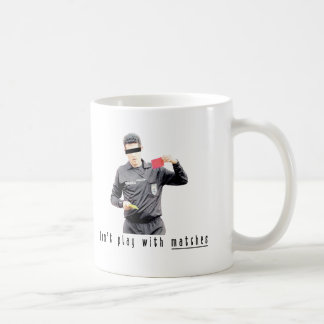 Don't play with matches coffee mug