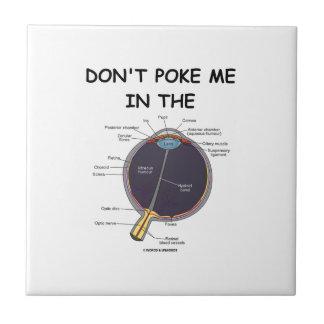 Don't Poke Me In The (Eye Anatomy) Humor Small Square Tile