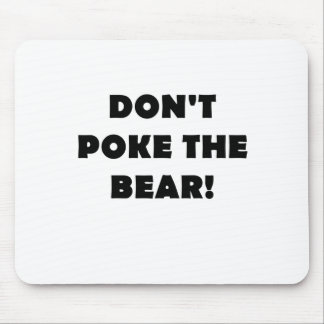 Dont Poke the Bear Mouse Pad