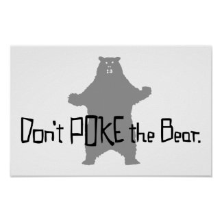 Don't Poke the BEAR Posters