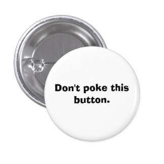 Don't poke this button.