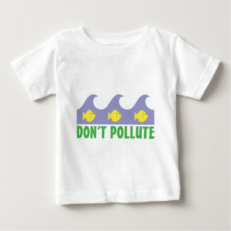 Don't Pollute Baby T-Shirt