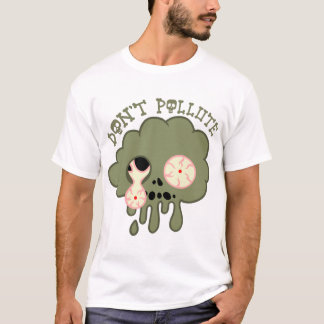 don't pollute! T-Shirt
