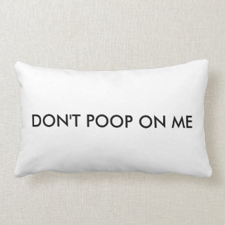 dont poop on the pillow