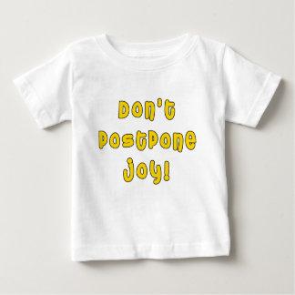 Don't Postpone Joy! Baby T-Shirt