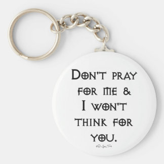 Don't Pray For Me Basic Round Button Keychain