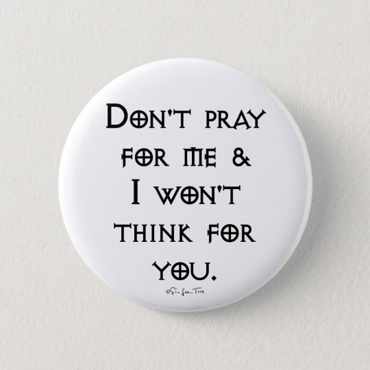 Don't Pray For Me Button