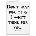 Don't Pray For Me Greeting Card