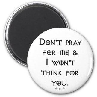 Don't Pray For Me Fridge Magnet