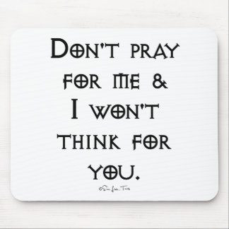 Don't Pray For Me Mouse Pad