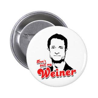 Don't pull my Weiner 2 Inch Round Button