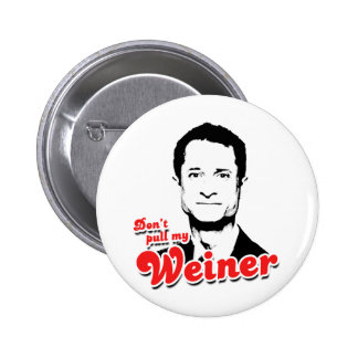 Don't pull my Weiner Button