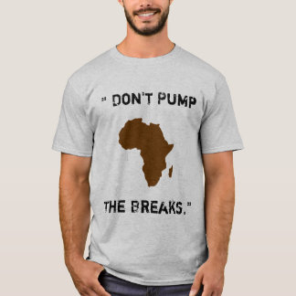 Don't Pump the Breaks T-Shirt
