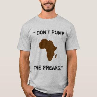 Don't Pump the Breaks T-Shirt