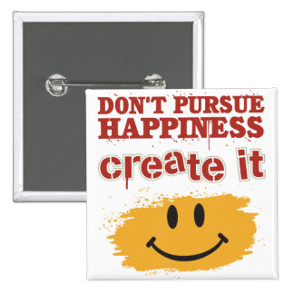 Don't Pursue Happiness, Create it 2 Inch Square Button
