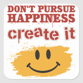 Don't Pursue Happiness, Create it Square Sticker
