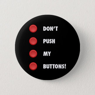 Don't Push My Buttons! Button