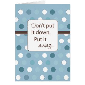 Don't Put it Down, Put it Away. Greeting Card
