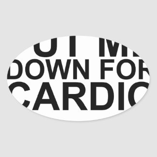 Don't Put Me Down For Cardio T-Shirts lM.png Oval Sticker