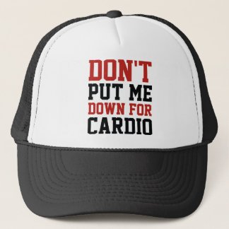 Don't Put Me Down For Cardio Trucker Hat