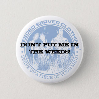 DON'T PUT ME IN THE WEEDS! PINBACK BUTTON