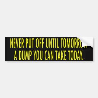 """Don't Put Off A Dump"" Bumper Sticker"