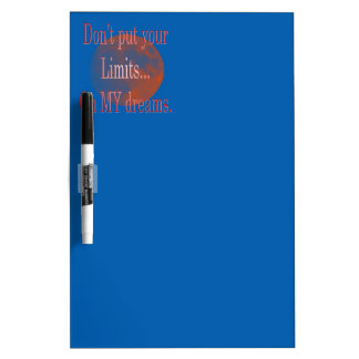 Don't put your limits on my dreams. Dry-Erase board