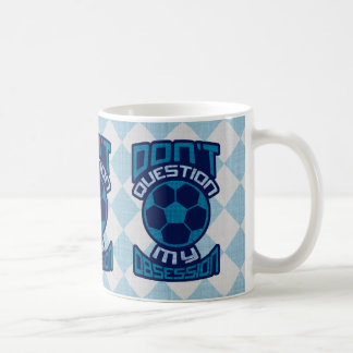 Don't Question My Soccer Obsession Coffee Mug