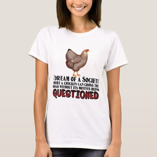 Don't Question the Chicken T-Shirt