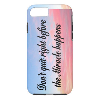 DON'T QUIT BEFORE THE MIRACLES HAPPEN SUNRISE iPhone 7 CASE