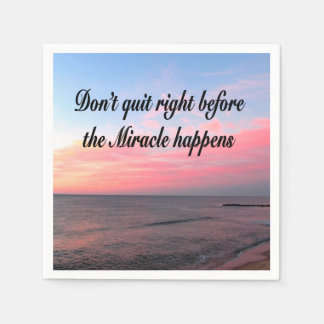 DON'T QUIT BEFORE THE MIRACLES HAPPEN SUNRISE PAPER NAPKIN