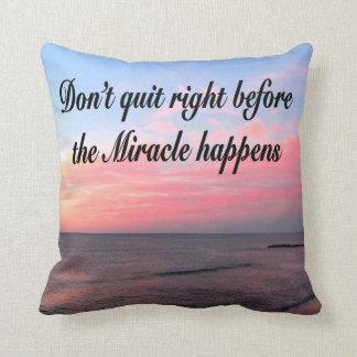 DON'T QUIT BEFORE THE MIRACLES HAPPEN SUNRISE PILLOW