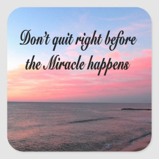 DON'T QUIT BEFORE THE MIRACLES HAPPEN SUNRISE SQUARE STICKER