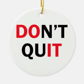 Dont Quit Ceramic Ornament