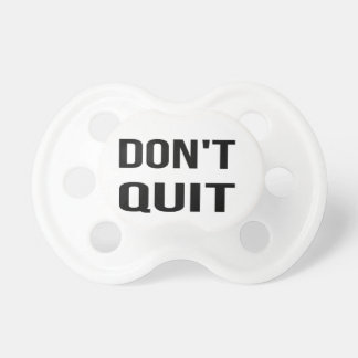 DON'T QUIT - DO IT Quote Quotation Determination Pacifier