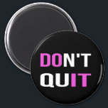 """DON&#39;T QUIT - DO IT Quote Quotation Motivational Magnet<br><div class=""""desc"""">DON&#39;T QUIT - DO IT quote quotation determination motivation sport workout girly pink white black emo work work hard girl woman lady classy sassy</div>"""