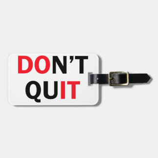 Dont Quit Luggage Tag