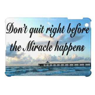 DON'T QUIT THERE ARE MIRACLES HAPPENING COVER FOR THE iPad MINI
