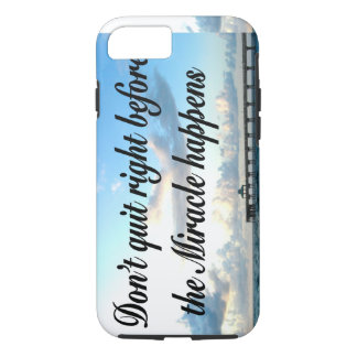 DON'T QUIT THERE ARE MIRACLES HAPPENING iPhone 8/7 CASE