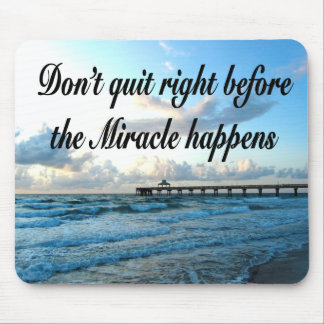 DON'T QUIT THERE ARE MIRACLES HAPPENING MOUSE PAD