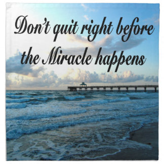 DON'T QUIT THERE ARE MIRACLES HAPPENING NAPKIN