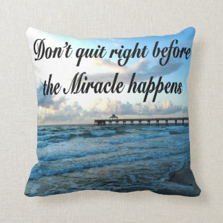 DON'T QUIT THERE ARE MIRACLES HAPPENING PILLOW