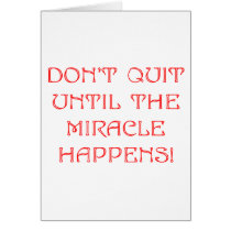 Don't Quit Until The Miracle Happens