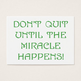 Don't Quit Until The Miracle Happens! Business Card